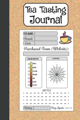 Tea Tasting Journal: Tea Drinkers Tasting Journal to Record Favorite Tea...
