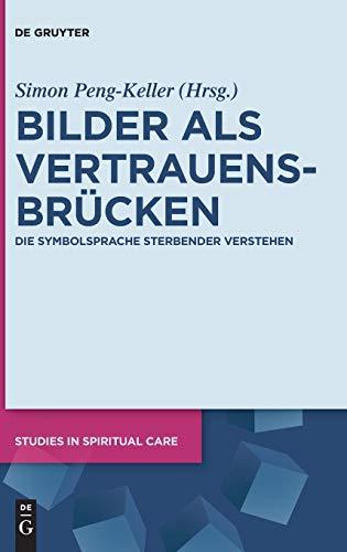 Bilder als Vertrauensbrücken: Die Symbolsprache Sterbender verstehen (Studies in Spiritual Care, 2, Band 2)