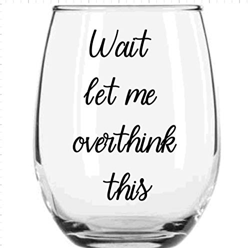 VinMea Customized Stemless Wine Glass 15oz Wait Let Me Overthink This Wine Glasses with Sayings Party Birthday Glasses Mug Gifts for Women Man Friend