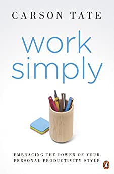 Work Simply: Embracing the Power of Your Personal Productivity Style by [Carson Tate]