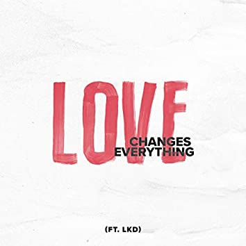 Love Changes Everything (feat. LKD)