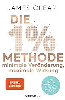 Die 1%-Methode – Minimale Veränderung, maximale Wirkung: Mit kleinen Gewohnheiten jedes Ziel erreichen - Mit Micro Habits zum Erfolg (German Edition) by [James Clear, Annika Tschöpe]