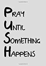 Prayer Journal: Pray Until Something Happens: A Classic Ruled/Lined Notebook/Journal for ... Religion, Spiritual, Walk with God)