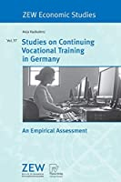 Studies on Continuing Vocational Training in Germany: An Empirical Assessment (ZEW Economic Studies) (ZEW Economic Studies, 37)