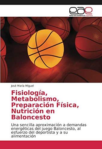 Fisiología, Metabolismo, Preparación Física, Nutrición en Baloncesto: Una sencilla aproximación a demandas energéticas del juego Baloncesto, al esfuerzo del deportista y a su alimentación