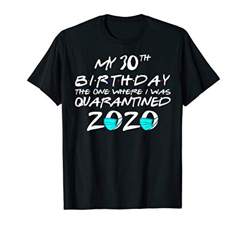 My 30th Birthday The One Where I Was Quarantined 2020 Gift T-Shirt