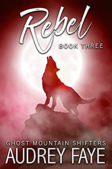 Rebel (Ghost Mountain Wolf Shifters Book 3) by [Audrey Faye]