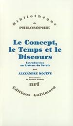 Le Concept, le Temps et le Discours - Introduction au Système du Savoir d'Alexandre Kojève