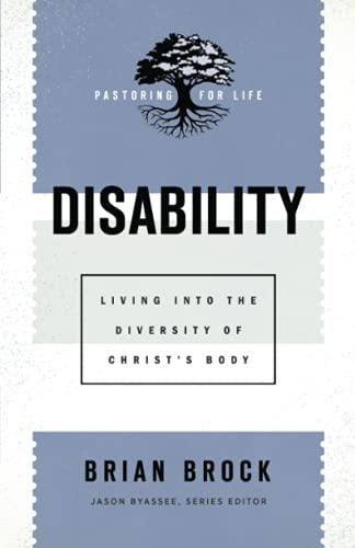 Disability: Living into the Diversity of Christ's Body (Pastoring for Life: Theological Wisdom for Ministering Well)