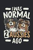 Yo era normal hace 2 australianos: Cuaderno de perro australiano para dueño de perro pastor australiano y amante de cachorro australiano