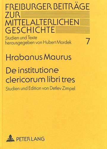 De institutione clericorum libri tres: Studien und Edition von Detlev Zimpel (Freiburger Beiträge zur mittelalterlichen Geschichte / Studien und Texte, Band 7)