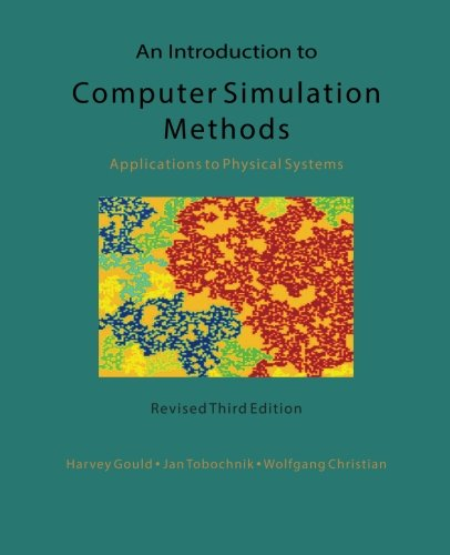 Compare Textbook Prices for An Introduction to Computer Simulation Methods: Applications To Physical Systems 3 Edition ISBN 9781974427475 by Gould, Harvey,Tobochnik, Jan,Christian, Wolfgang