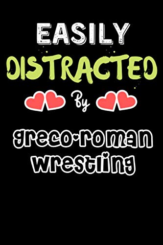 Easily Distracted By Greco-roman Wrestling - Funny Greco-roman Wrestling Journal Notebook & Diary: Lined Notebook / Journal Gift, 120 Pages, 6x9, Soft Cover, Matte Finish