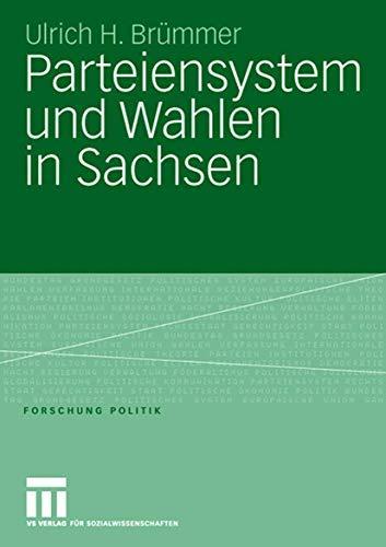 Parteiensystem und Wahlen in Sachsen: Kontinuität und Wandel von 1990 bis 2005 unter besonderer Berücksichtigung der Landtagswahlen (Forschung Politik)