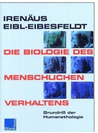 Die Biologie des menschlichen Verhaltens: Grundriss der Humanethologie