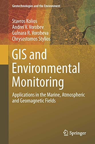 GIS and Environmental Monitoring: Applications in the Marine, Atmospheric and Geomagnetic Fields (Geotechnologies and the Environment (20), Band 20)