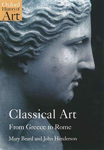Beard, M: Classical Art: From Greece to Rome (Oxford History of Art)
