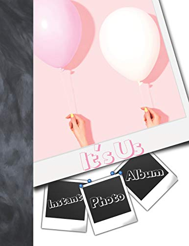 Instant Photo It's Us Album: Instant Photo Gifts For Girls And Best Friends - Photo Album Scrapbook For Teen Kids To Draw Art, Sketch In, Add Stickers And Tape Their Instant Photos