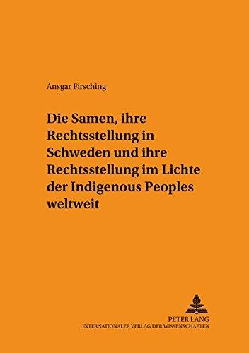 Die Samen, ihre Rechtsstellung in Schweden und ihre Rechtsstellung im Lichte der Indigenous Peoples weltweit (Schriften zum Staats- und Völkerrecht, Band 93)