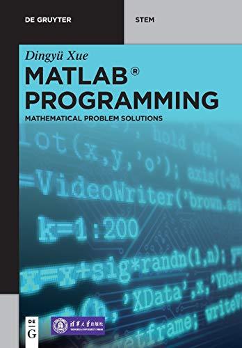 MATLAB Programming: Mathematical Problem Solutions (De Gruyter STEM)
