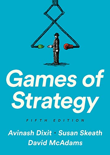 Compare Textbook Prices for Games of Strategy Fifth Edition Fifth Edition ISBN 9780393680843 by Dixit, Avinash K.,Skeath, Susan,McAdams, David