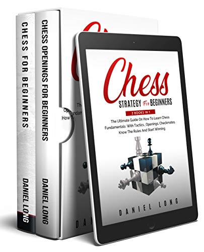 Chess Strategy For Beginners: 2 BOOKS IN 1 The Ultimate Guide On How To Learn Chess Fundamentals With Tactics, Openings, Checkmates. Know The Rules And Start Winning