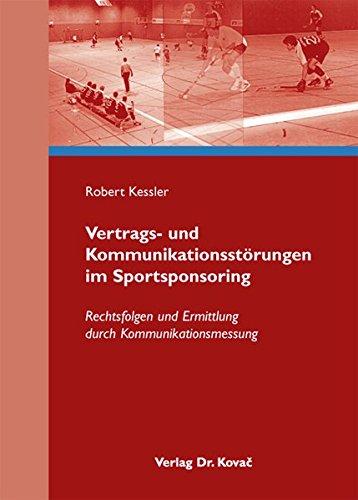 Vertrags- und Kommunikationsstörungen im Sportsponsoring: Rechtsfolgen und Ermittlung durch Kommunikationsmessung (Sportrecht in Forschung und Praxis)