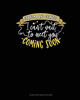 Grandma And Grandpa I Can't Wait To Meet You - Coming Soon!: Blank Sheet Music for Piano