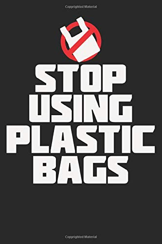 """Stop Using Plastic Bags: Notebook, Journal, Organizer, Diary, Composition Notebook Blank Lined 6"""" x 9"""" with 100 Pages"""
