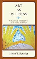 Art As Witness: A Practical Theology of Arts-based Research