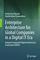 Enterprise Architecture for Global Companies in a Digital IT Era: Adaptive Integrated Digital Architecture Framework (AIDAF)