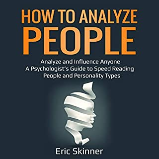 How to Analyze People: Analyze and Influence Anyone      A Psychologist's Guide to Speed Reading People and Personality Types (Emotional Intelligence 2.0, Book 2)              By:                                                                                                                                 Eric Skinner                               Narrated by:                                                                                                                                 Mark Milroy                      Length: 3 hrs and 44 mins     25 ratings     Overall 5.0