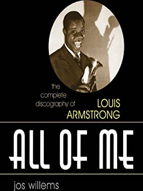 All of Me: The Complete Discography of Louis Armstrong (Studies in Jazz Book 51)