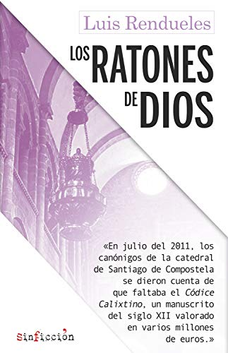 Los ratones de dios: Los secretos del robo del Códice Calixtino de la catedral de Santiago (Sin Ficción nº 3)