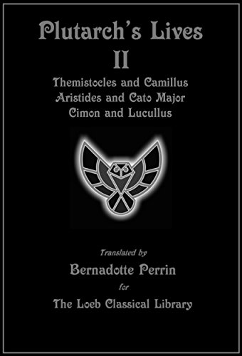 Plutarch's Lives: Vol.II: Themistocles and Camillus, Aristides and Cato Major, Cimon and Lucullus (Loeb Classical Library Edition) (English Edition)