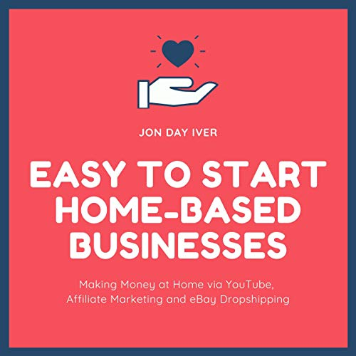 Easy to Start Home-Based Businesses: Making Money at Home via YouTube, Affiliate Marketing and eBay Dropshipping (English Edition)