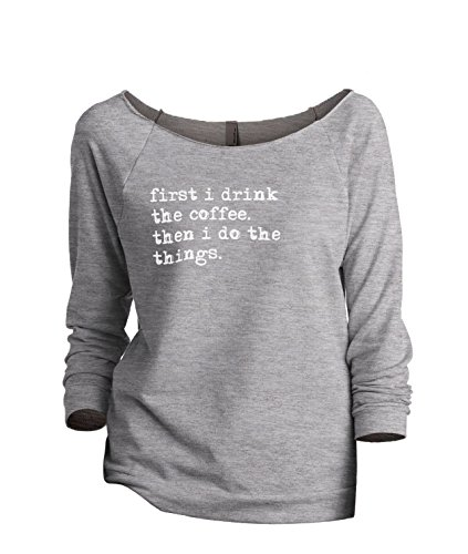 Thread Tank First I Drink The Coffee Then I Do The Things Women's Slouchy 3/4 Sleeves Raglan Sweatshirt Sport Grey Medium