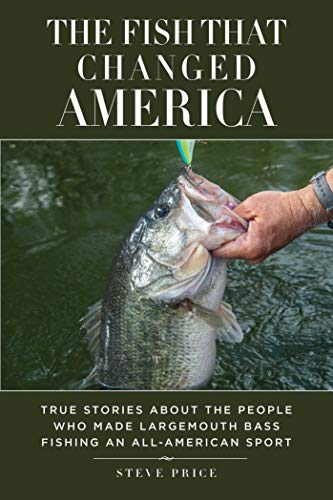 The Fish That Changed America: True Stories about the People Who Made Largemouth Bass Fishing an All-American Sport (English Edition)