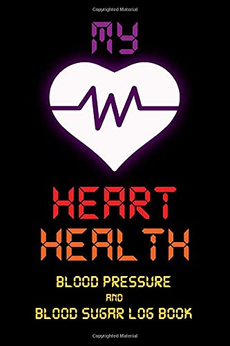 My Heart Health Blood Pressure and Blood Sugar Log Book: Daily Portable 6x9in Blood Pressure Record Book, Heart Health Planner, Blood Pressure Journal, Blood Sugar Tracker, Monitoring Book