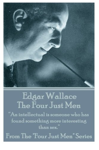 """Edgar Wallace - The Four Just Men: """"An intellectual is someone who has found something more interesting than sex."""""""
