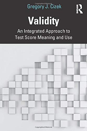 Validity: An Integrated Approach to Test Score Meaning and Use