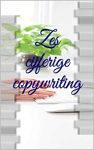 Zes cijferige copywriting (Dutch Edition)