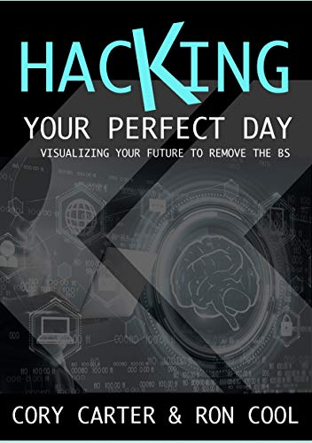 HACKING YOUR PERFECT DAY : VISUALIZING YOUR FUTURE TO REMOVE THE BS (HINDSIGHT HACKING SERIES Book 1) (English Edition)
