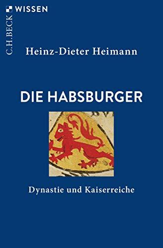 Die Habsburger: Dynastie und Kaiserreiche (Beck'sche Reihe 2154)