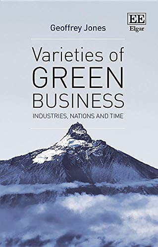 Compare Textbook Prices for Varieties of Green Business: Industries, Nations and Time  ISBN 9781788114134 by Geoffrey Jones