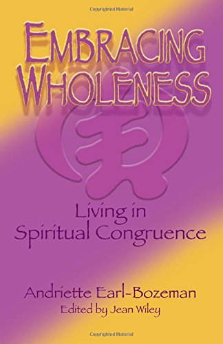 Embracing Wholeness Living in Spiritual Congruence: Living in Spiritual Congruence