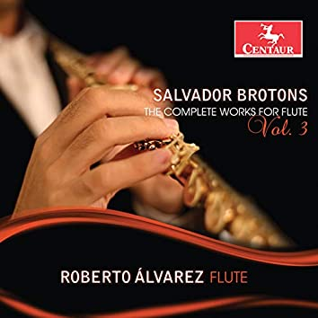 Salvador Brotons: The Complete Works for Flute, Vol. 3
