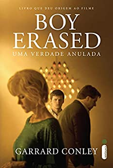 Boy Erased: Uma verdade anulada por [Garrard Conley]