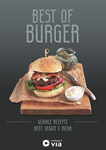 Best of Burger - Beef, Veggie & mehr: Geniale Burger-Rezepte von klassisch bis ausgefallen