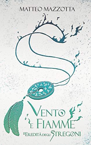 Vento e fiamme (L'Eredità degli Stregoni Vol. 2) (Italian Edition)